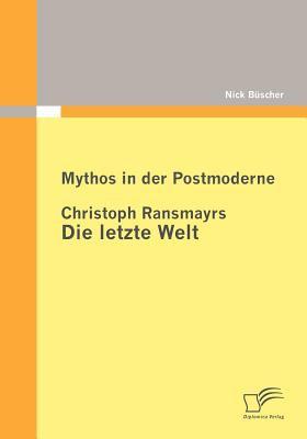 Mythos in der Postmoderne Christoph Ransmayrs Die Letzte Welt  2010 9783836692489 Front Cover