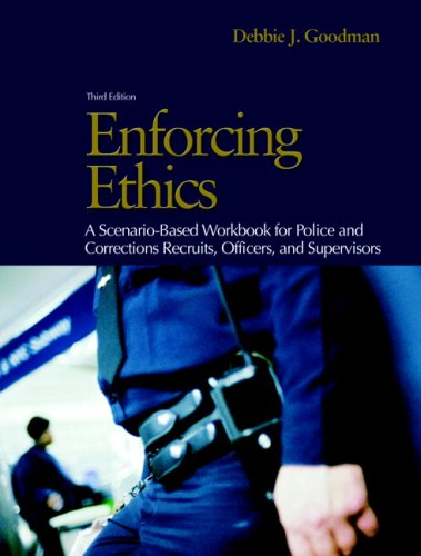 Enforcing Ethics A Scenario-Based Workbook for Police and Corrections Recruits and Officers 3rd 2008 9780132256490 Front Cover
