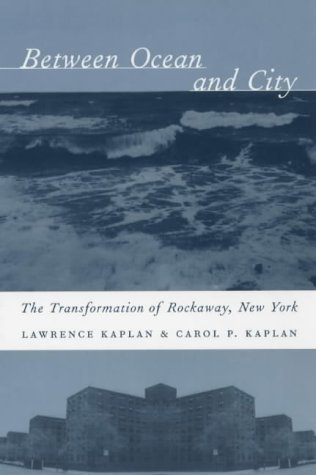 Between Ocean and City The Transformation of Rockaway, New York  2003 9780231128490 Front Cover