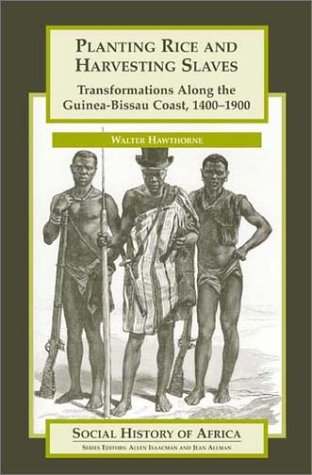 Planting Rice and Harvesting Slaves Transformations along the Guinea-Bissau Coast,1400-1900  2003 edition cover