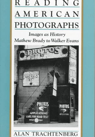Reading American Photographs Images as History from Matthew Brady to Walker Evans  1990 9780374522490 Front Cover