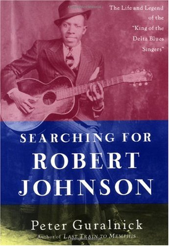 Searching for Robert Johnson The Life and Legend of the King of the Delta Blues Singers N/A edition cover
