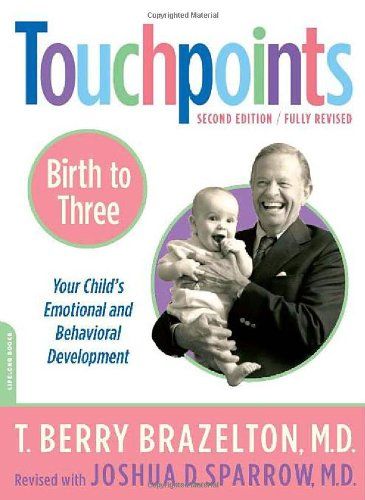 Touchpoints-Birth to Three Your Child's Emotional and Behavioral Development 2nd 2006 (Revised) edition cover