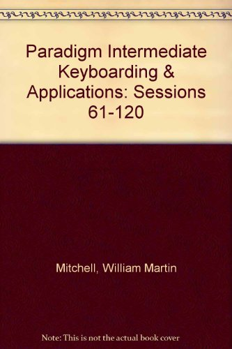 Paradigm Intermediate Keyboarding and Applications : Sessions 61-120 4th 2000 9780763803490 Front Cover