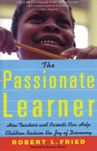 Passionate Learner How Teachers and Parents Can Help Children Reclaim the Joy of Discovery  2002 (Reprint) edition cover
