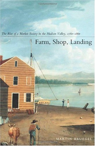 Farm, Shop, Landing The Rise of a Market Society in the Hudson Valley, 1780-1860  2002 9780822328490 Front Cover
