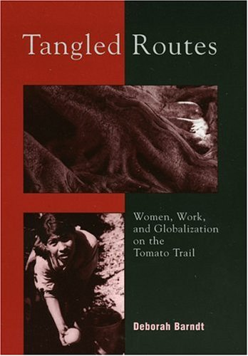 Tangled Routes Women, Work, and Globalization on the Tomato Trail  2002 edition cover