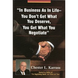 In Business As in Life, You Don't Get What You Deserve, You Get What You Negotiate 1st edition cover