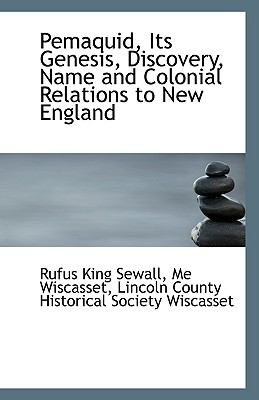 Pemaquid, Its Genesis, Discovery, Name and Colonial Relations to New England N/A 9781113388490 Front Cover