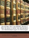 Histoire de L'Acad�mie Royale des Sciences Avec les M�moires de Math�matique et Physique  N/A edition cover