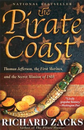 Pirate Coast Thomas Jefferson, the First Marines, and the Secret Mission of 1805  2006 9781401308490 Front Cover