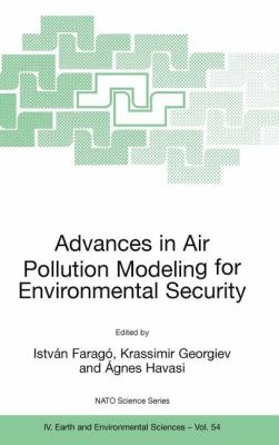 Advances in Air Pollution Modeling for Environmental Security Proceedings of the NATO Advanced Research Workshop Advances in Air Pollution Modeling for Environmental Security, Borovetz, Bulgaria, 8-12 May 2004  2005 9781402033490 Front Cover