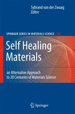 Self Healing Materials An Alternative Approach to 20 Centuries of Materials Science  2007 9781402062490 Front Cover