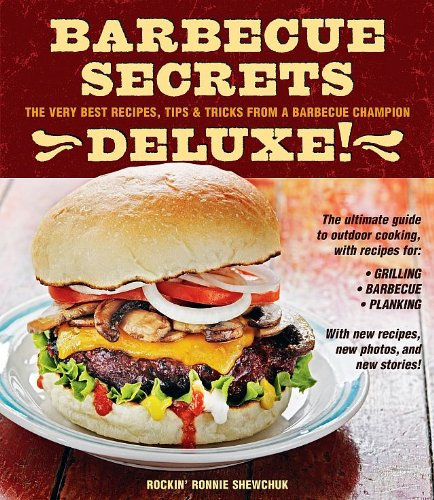 Barbecue Secrets The Very Best Recipes, Tips and Tricks from a Barbecue Champion  2009 (Deluxe) 9781552859490 Front Cover