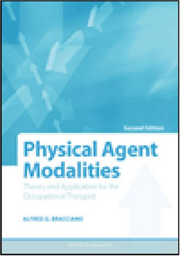 Physical Agent Modalities Theory and Application for the Occupational Therapist 2nd 2008 9781556426490 Front Cover