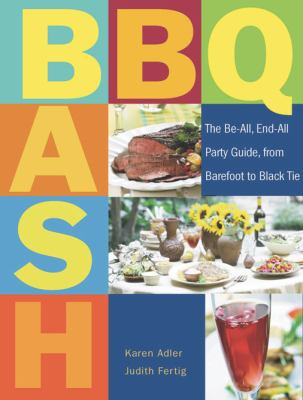 BBQ Bash The Be-All, End-All Party Guide, from Barefoot to Black Tie  2008 9781558323490 Front Cover