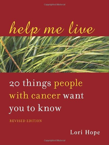 Help Me Live, Revised 20 Things People with Cancer Want You to Know 2nd 2011 (Revised) edition cover