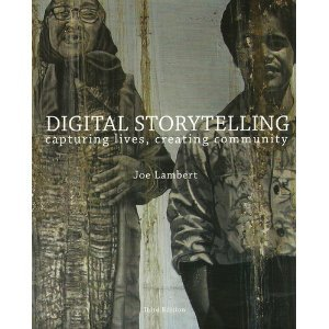Digital Storytelling Capturing Lives, Creating Community 3rd 2009 9781616238490 Front Cover