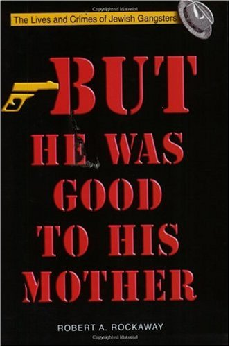 But He Was Good to His Mother The Lives and Crimes of Jewish Gangsters 3rd (Revised) edition cover