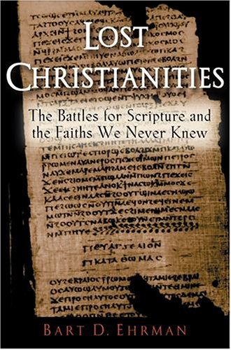 Lost Christianities The Battles for Scripture and the Faiths We Never Knew  2005 edition cover