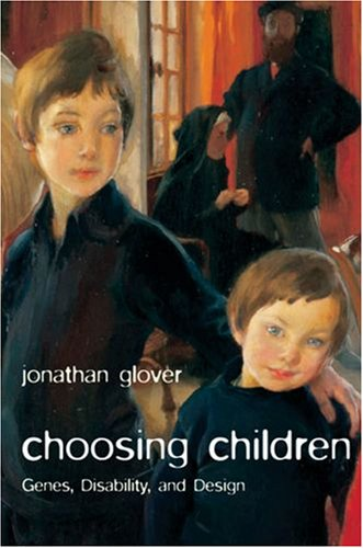 Choosing Children Genes, Disability, and Design  2008 edition cover
