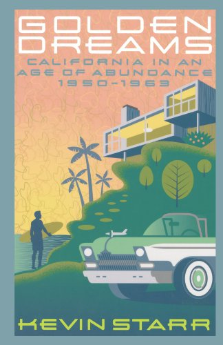 Golden Dreams California in an Age of Abundance, 1950-1963  2011 edition cover