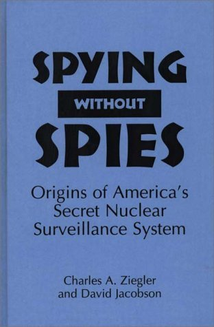 Spying Without Spies Origins of America's Secret Nuclear Surveillance System  1995 9780275950491 Front Cover