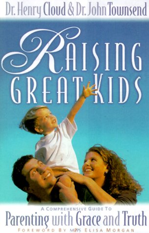 Raising Great Kids A Comprehensive Guide to Parenting with Grace and Truth  1999 9780310235491 Front Cover