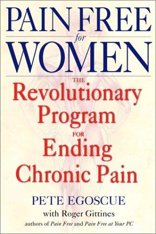 Pain Free for Women The Revolutionary Program for Ending Chronic Pain  2004 9780553380491 Front Cover