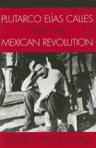 Plutarco El�as Calles and the Mexican Revolution   2006 edition cover