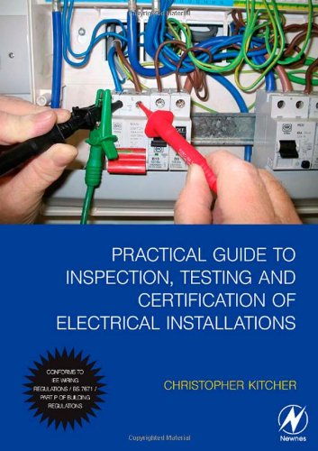 Practical Guide to Inspection, Testing and Certification of Electrical Installations Conforms to IEE Wiring Regulations/BS 7671/Part P of Building Regulations  2008 9780750684491 Front Cover