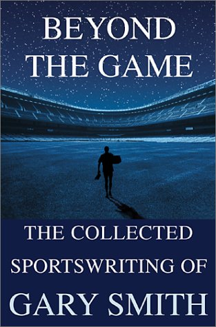 Beyond the Game The Collected Sportswriting of Gary Smith N/A edition cover