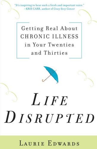 Life Disrupted Getting Real about Chronic Illness in Your Twenties and Thirties  2008 edition cover