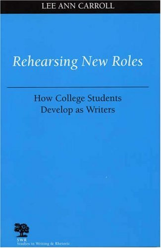 Rehearsing New Roles How College Students Develop As Writers  2002 edition cover