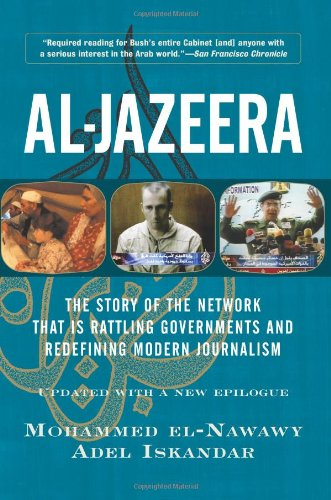Al-Jazeera The Story of the Network That Is Rattling Governments and Redefining Modern Journalism Updated with a New Prologue and Epilogue  2003 (Revised) edition cover