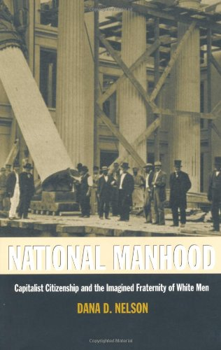 National Manhood Capitalist Citizenship and the Imagined Fraternity of White Men N/A edition cover