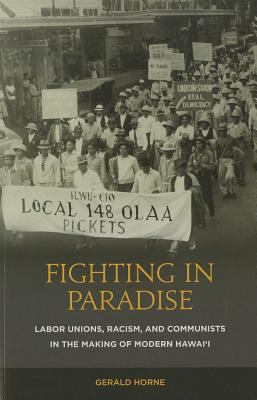 Fighting in Paradise Labor Unions, Racism, and Communists in the Making of Modern Hawaii  2011 edition cover