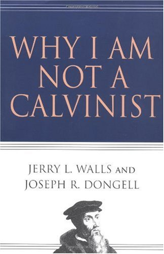 Why I Am Not a Calvinist   2004 edition cover