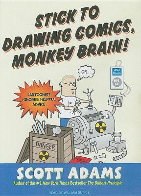 Stick to Drawing Comics, Monkey Brain!: Cartoonist Ignores Helpful Advice  2007 9781400155491 Front Cover