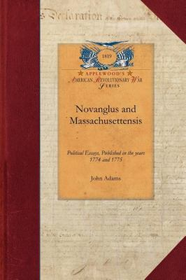 Novanglus and Massachusettensis Political Essays, Published in the Years 1774 and 1775 N/A 9781429019491 Front Cover