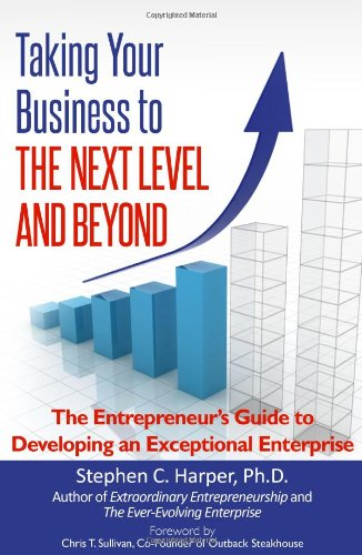 Taking Your Business to the Next Level and Beyond The Entrepreneur's Guide to Developing an Exceptional Enterprise  2012 edition cover