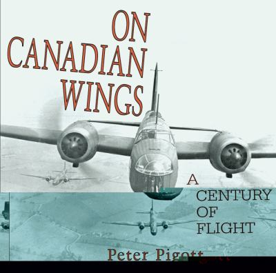 On Canadian Wings A Century of Flight  2005 9781550025491 Front Cover