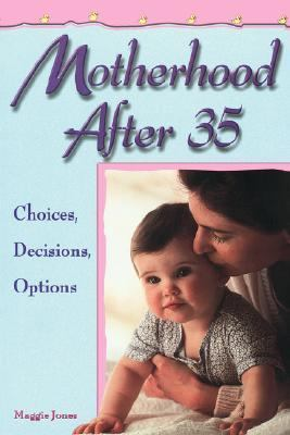 Motherhood After 35 Choices, Decisions, Options N/A 9781555611491 Front Cover