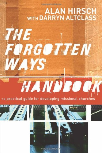 Forgotten Ways Handbook A Practical Guide for Developing Missional Churches  2009 edition cover