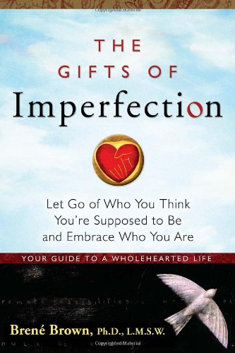 Gifts of Imperfection Let Go of Who You Think You're Supposed to Be and Embrace Who You Are  2010 edition cover