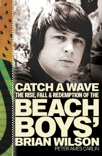 Catch a Wave The Rise, Fall and Redemption of the Beach Boys' Brian Wilson  2007 edition cover