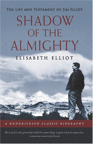 Shadow of the Almighty The Life and Testament of Jim Elliot  2008 edition cover