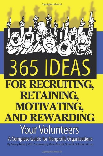 365 Ideas for Recruiting, Retaining, Motivating and Rewarding Your Volunteers A Complete Guide for Nonprofit Organizations  2010 edition cover