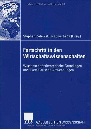 Furtschritt in Den Wirtschaftswissenschaften: Wissenschaftstheoretische Grundlagen Und Exemplarische Anwendungen  2006 9783835003491 Front Cover