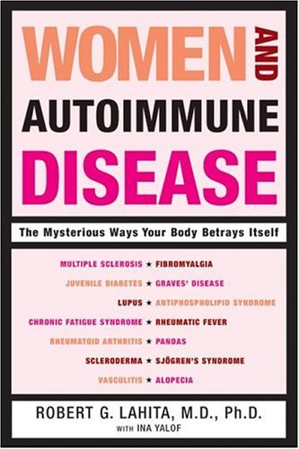 Women and Autoimmune Disease The Mysterious Ways Your Body Betrays Itself  2004 9780060081492 Front Cover